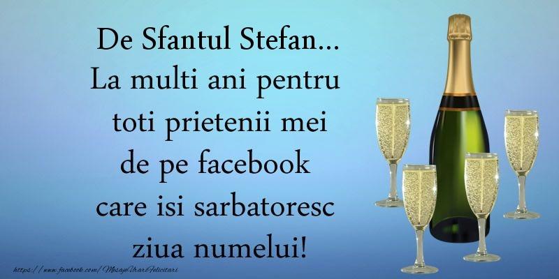 De Sfantul Stefan ... La multi ani pentru toti prietenii mei de pe facebook care isi sarbatoresc ziua numelui! - Felicitari onomastice de Sfantul Stefan