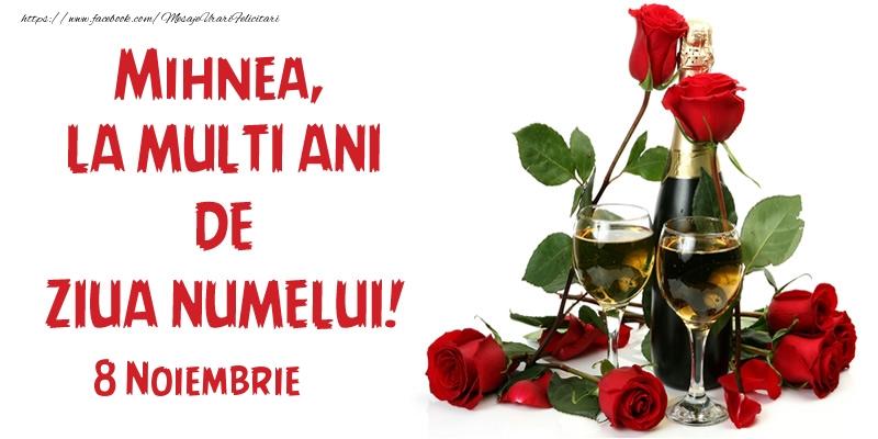 Mihnea, la multi ani de ziua numelui! 8 Noiembrie - Felicitari onomastice de Sfintii Mihail si Gavril cu flori si sampanie