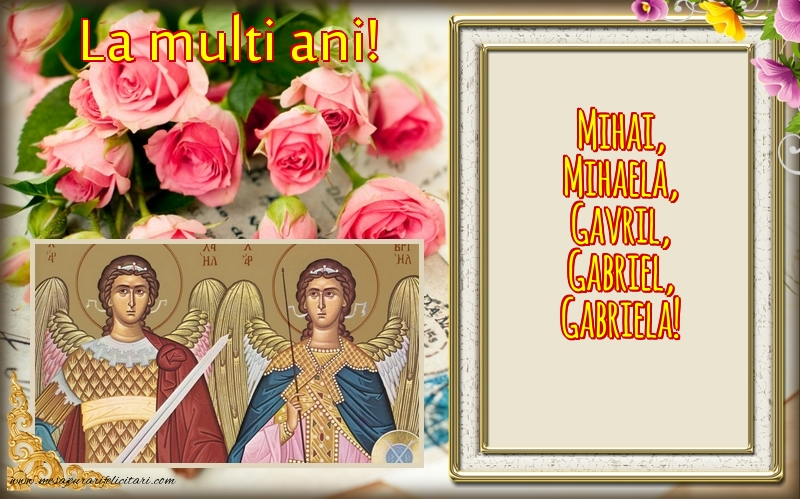 La multi ani Mihai, Mihaela, Gavril, Gabriel, Gabriela! - Felicitari onomastice de Sfintii Mihail si Gavril