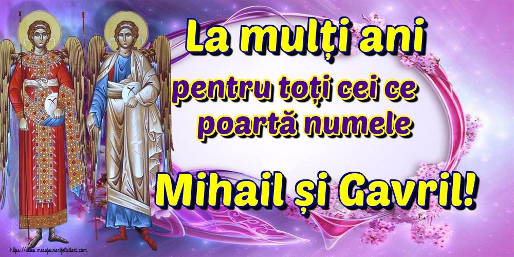 La mulți ani pentru toți cei ce poartă numele Mihail și Gavril! - Felicitari onomastice de Sfintii Mihail si Gavril