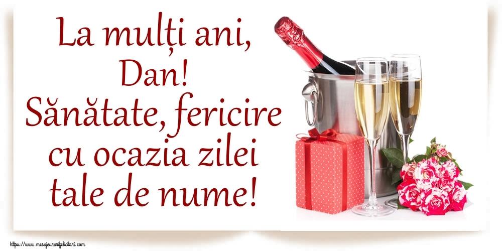 La mulți ani, Dan! Sănătate, fericire cu ocazia zilei tale de nume! - Felicitari onomastice