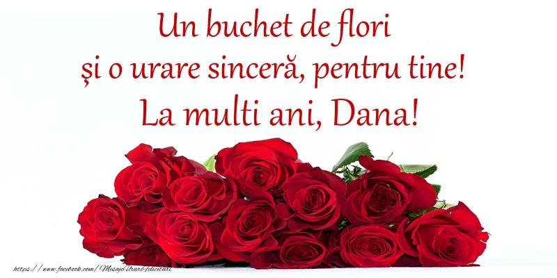 Un buchet de flori si o urare sincera, pentru tine! La multi ani, Dana! - Felicitari onomastice cu trandafiri