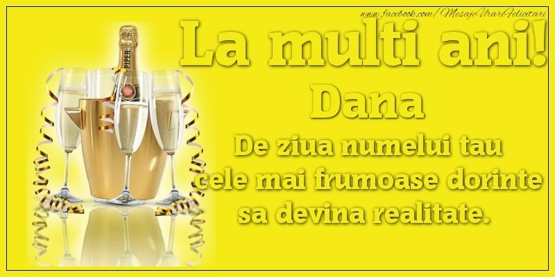 La multi ani, Dana De ziua numelui tau cele mai frumoase dorinte sa devina realitate. - Felicitari onomastice cu sampanie