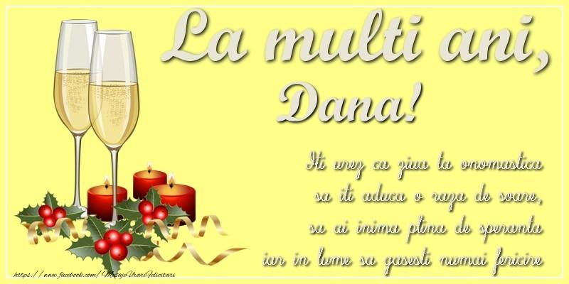 La multi ani, Dana! Iti urez ca ziua ta onomastica sa iti aduca o raza de soare, sa ai inima plina de speranta iar in lume sa gasesti numai fericire - Felicitari onomastice cu sampanie