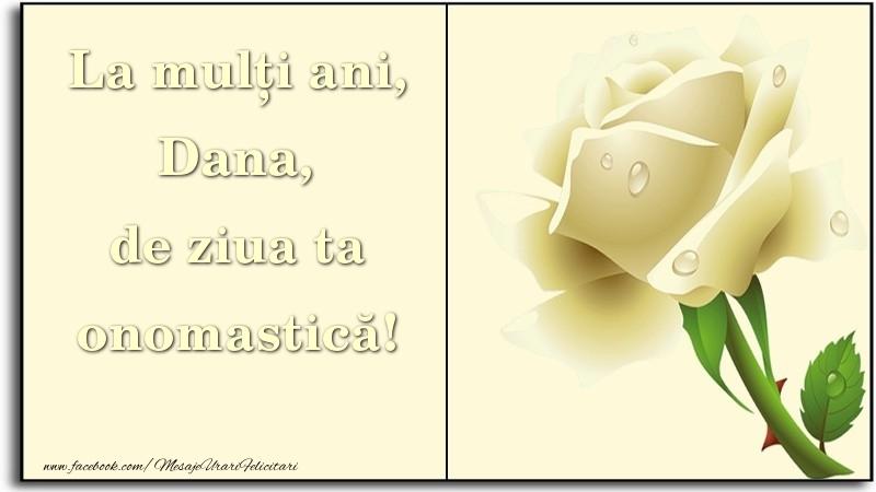 La mulți ani, de ziua ta onomastică! Dana - Felicitari onomastice