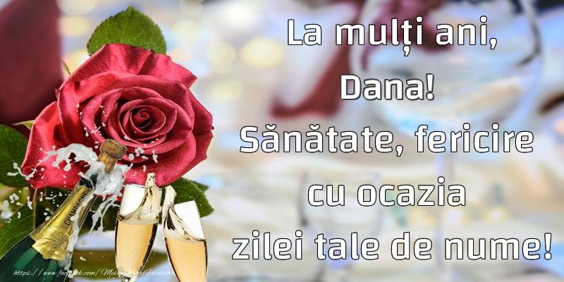 La mulți ani, Dana! Sănătate, fericire cu ocazia zilei tale de nume! - Felicitari onomastice cu flori si sampanie