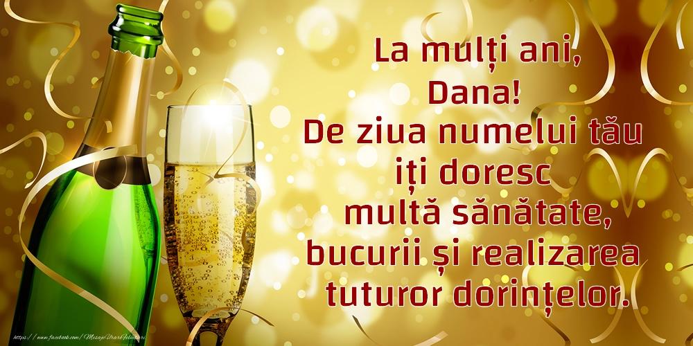 La mulți ani, Dana! De ziua numelui tău iți doresc multă sănătate, bucurii și realizarea tuturor dorințelor. - Felicitari onomastice cu sampanie