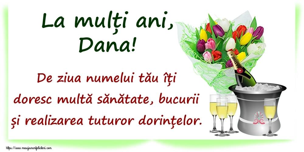 La mulți ani, Dana! De ziua numelui tău îți doresc multă sănătate, bucurii și realizarea tuturor dorințelor. - Felicitari onomastice