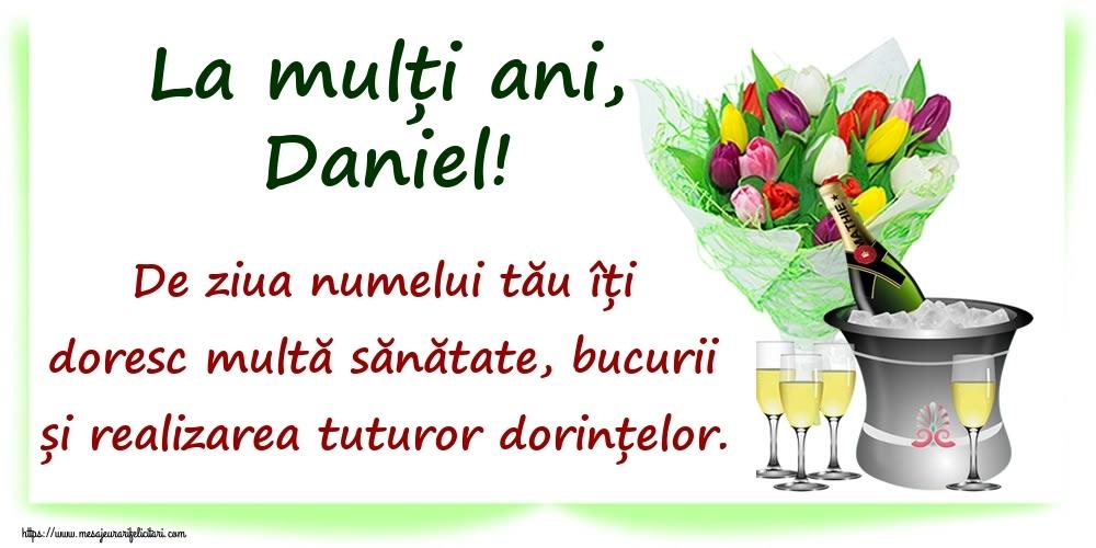 La mulți ani, Daniel! De ziua numelui tău îți doresc multă sănătate, bucurii și realizarea tuturor dorințelor. - Felicitari onomastice
