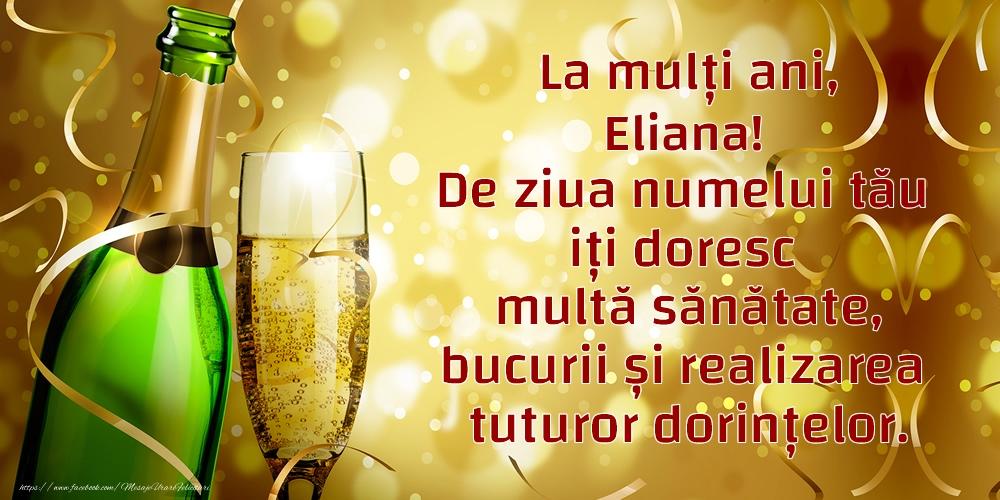La mulți ani, Eliana! De ziua numelui tău iți doresc multă sănătate, bucurii și realizarea tuturor dorințelor. - Felicitari onomastice cu sampanie