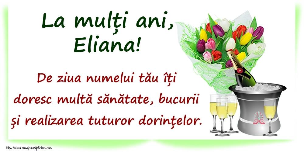 La mulți ani, Eliana! De ziua numelui tău îți doresc multă sănătate, bucurii și realizarea tuturor dorințelor. - Felicitari onomastice