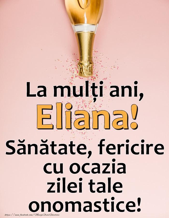 La mulți ani, Eliana! Sănătate, fericire cu ocazia zilei tale onomastice! - Felicitari onomastice cu sampanie