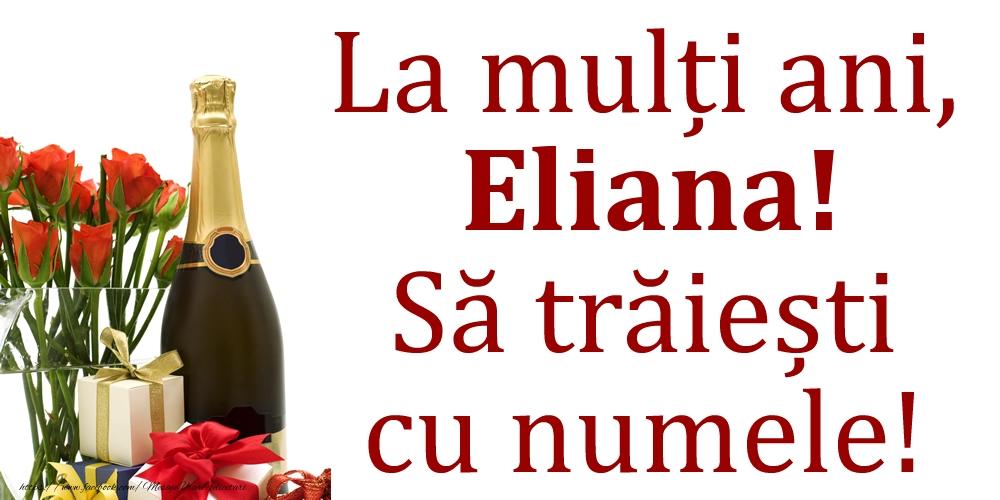 La mulți ani, Eliana! Să trăiești cu numele! - Felicitari onomastice