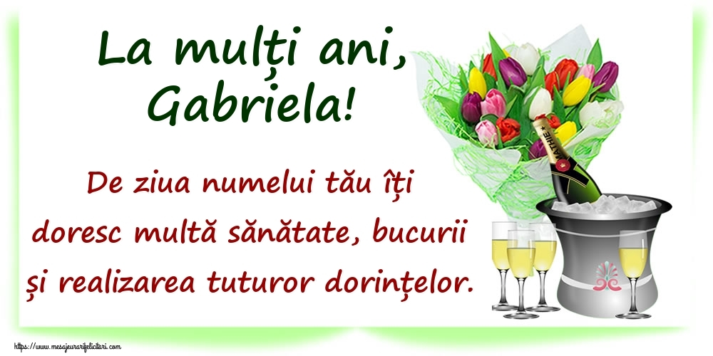 La mulți ani, Gabriela! De ziua numelui tău îți doresc multă sănătate, bucurii și realizarea tuturor dorințelor. - Felicitari onomastice