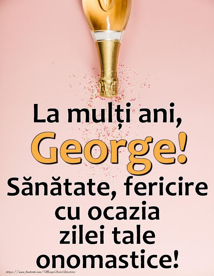 La mulți ani, George! Sănătate, fericire cu ocazia zilei tale onomastice! - Felicitari onomastice cu sampanie