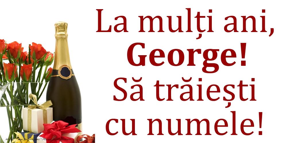La mulți ani, George! Să trăiești cu numele! - Felicitari onomastice