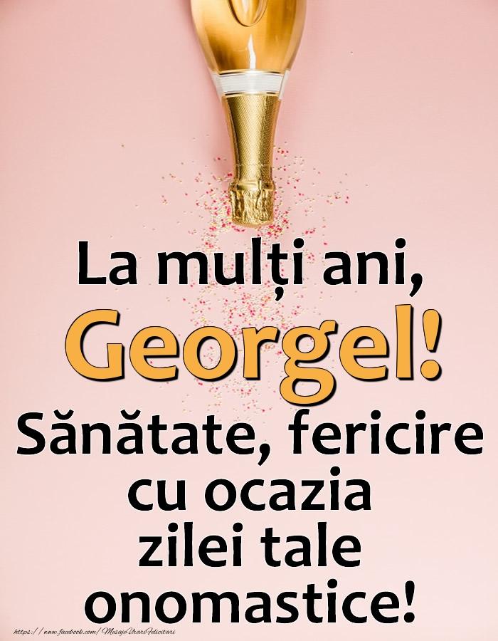 La mulți ani, Georgel! Sănătate, fericire cu ocazia zilei tale onomastice! - Felicitari onomastice cu sampanie