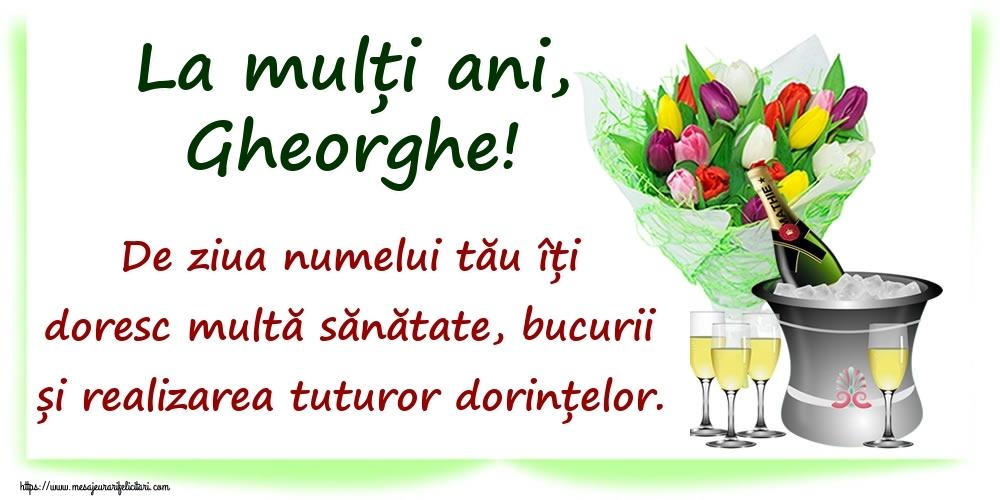 La mulți ani, Gheorghe! De ziua numelui tău îți doresc multă sănătate, bucurii și realizarea tuturor dorințelor. - Felicitari onomastice