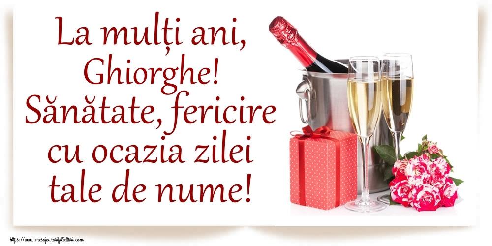 La mulți ani, Ghiorghe! Sănătate, fericire cu ocazia zilei tale de nume! - Felicitari onomastice