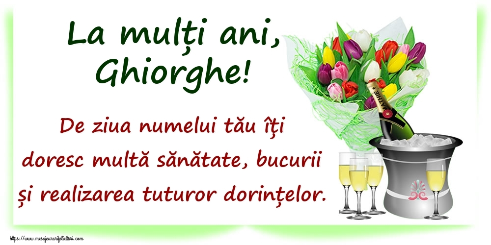 La mulți ani, Ghiorghe! De ziua numelui tău îți doresc multă sănătate, bucurii și realizarea tuturor dorințelor. - Felicitari onomastice