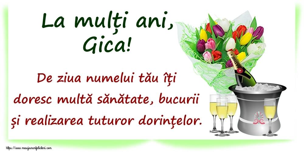 La mulți ani, Gica! De ziua numelui tău îți doresc multă sănătate, bucurii și realizarea tuturor dorințelor. - Felicitari onomastice