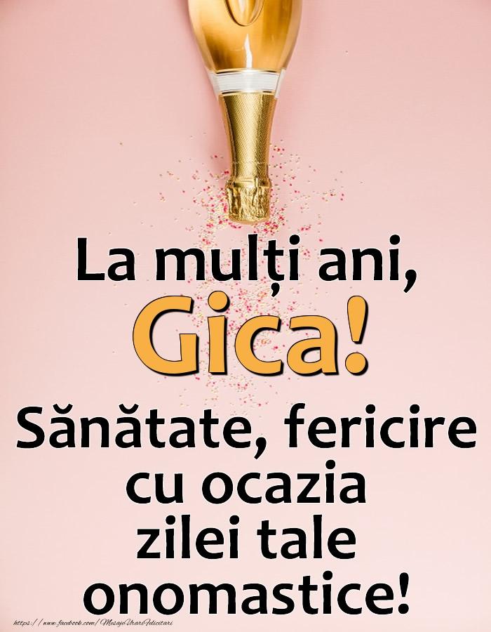 La mulți ani, Gica! Sănătate, fericire cu ocazia zilei tale onomastice! - Felicitari onomastice cu sampanie