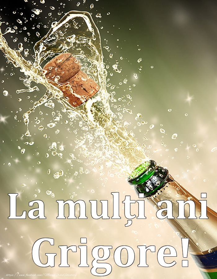 La mulți ani, Grigore! - Felicitari onomastice cu sampanie