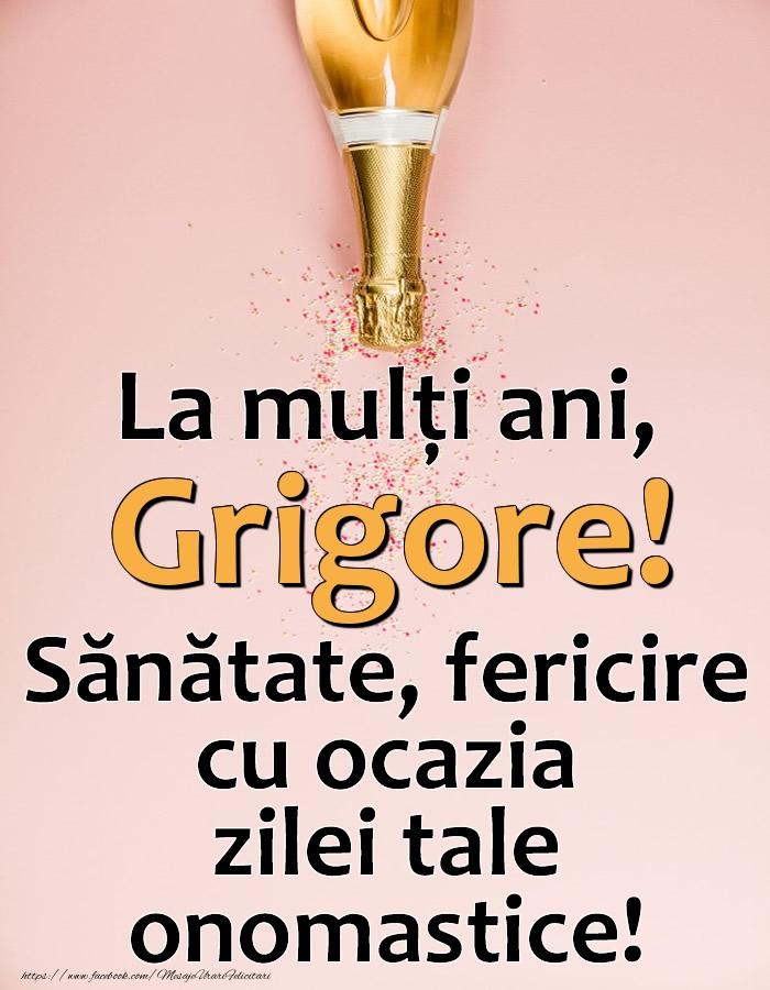 La mulți ani, Grigore! Sănătate, fericire cu ocazia zilei tale onomastice! - Felicitari onomastice cu sampanie