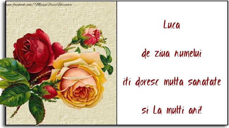 de ziua numelui iti doresc multa sanatate si La multi ani! Luca - Felicitari onomastice