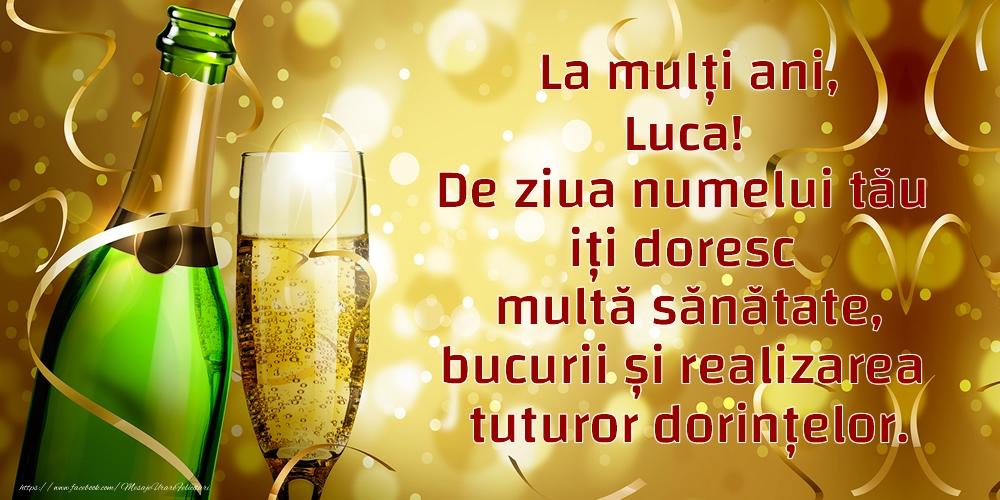 La mulți ani, Luca! De ziua numelui tău iți doresc multă sănătate, bucurii și realizarea tuturor dorințelor. - Felicitari onomastice cu sampanie