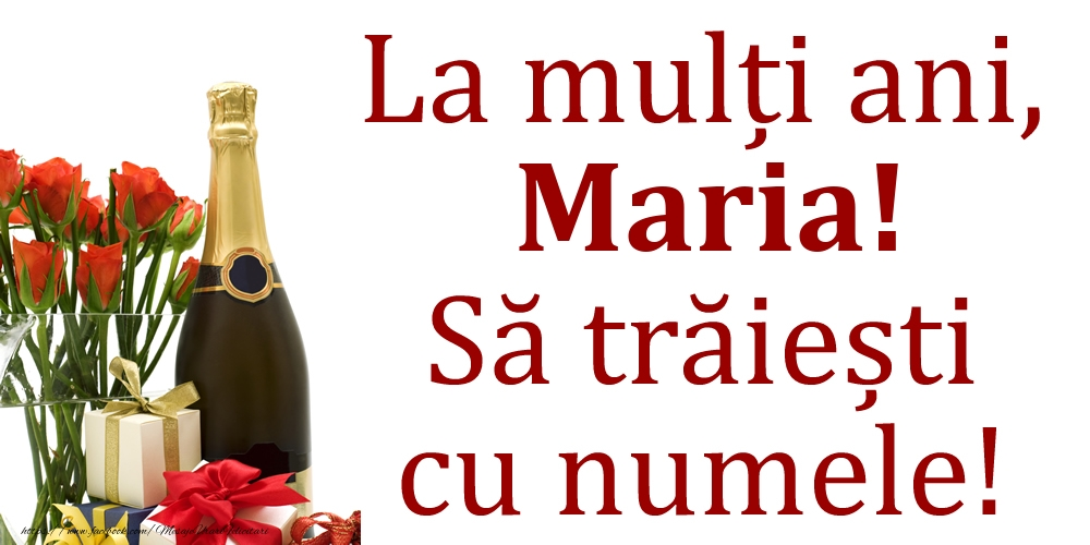 La mulți ani, Maria! Să trăiești cu numele! - Felicitari onomastice
