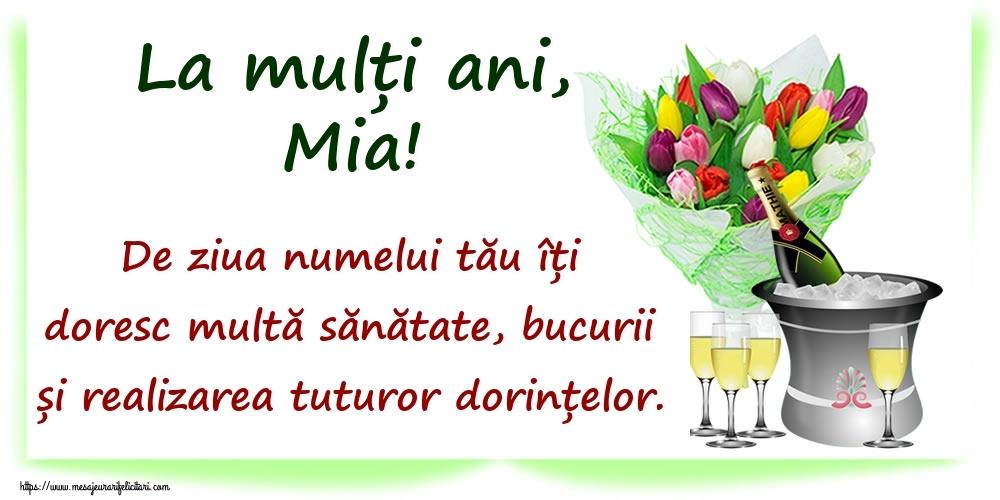 La mulți ani, Mia! De ziua numelui tău îți doresc multă sănătate, bucurii și realizarea tuturor dorințelor. - Felicitari onomastice