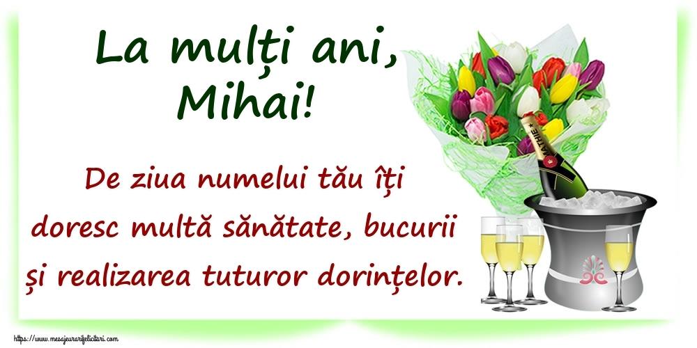 La mulți ani, Mihai! De ziua numelui tău îți doresc multă sănătate, bucurii și realizarea tuturor dorințelor. - Felicitari onomastice