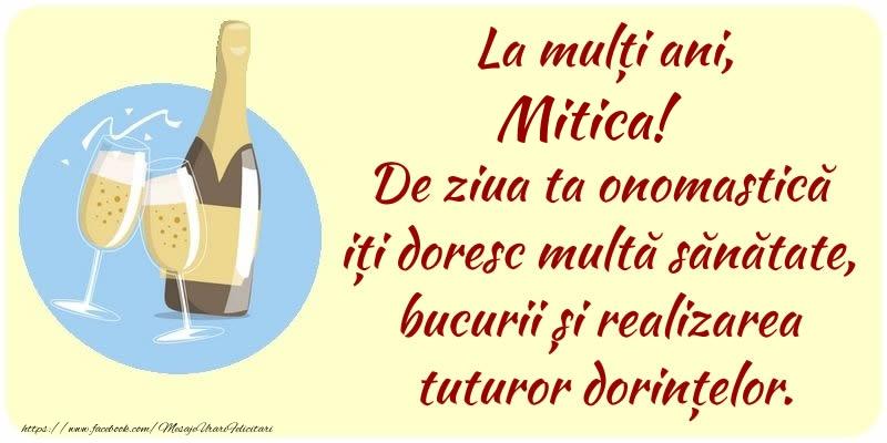 La mulți ani, Mitica! De ziua ta onomastică iți doresc multă sănătate, bucurii și realizarea tuturor dorințelor. - Felicitari onomastice cu sampanie