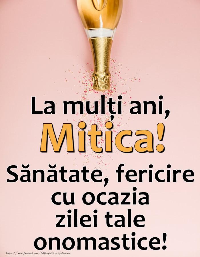 La mulți ani, Mitica! Sănătate, fericire cu ocazia zilei tale onomastice! - Felicitari onomastice cu sampanie
