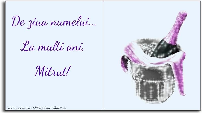 De ziua numelui... La multi ani, Mitrut - Felicitari onomastice