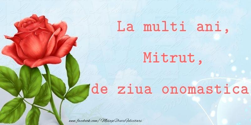 La multi ani, de ziua onomastica! Mitrut - Felicitari onomastice