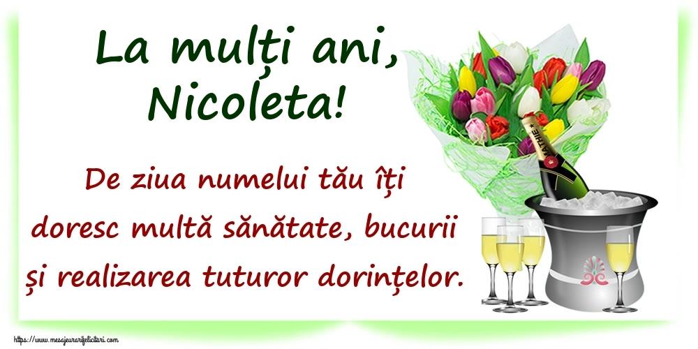 La mulți ani, Nicoleta! De ziua numelui tău îți doresc multă sănătate, bucurii și realizarea tuturor dorințelor. - Felicitari onomastice