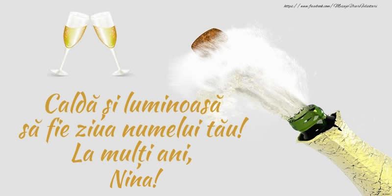 Caldă și luminoasă să fie ziua numelui tău! La mulți ani, Nina! - Felicitari onomastice cu sampanie