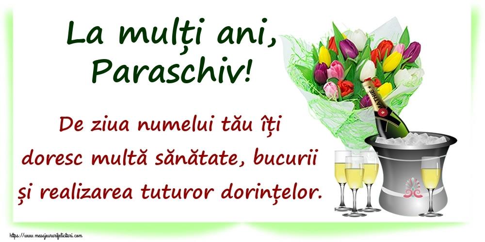 La mulți ani, Paraschiv! De ziua numelui tău îți doresc multă sănătate, bucurii și realizarea tuturor dorințelor. - Felicitari onomastice