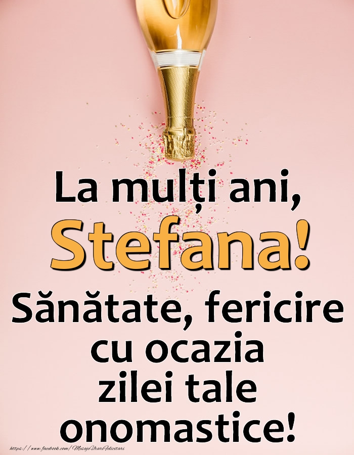 La mulți ani, Stefana! Sănătate, fericire cu ocazia zilei tale onomastice! - Felicitari onomastice cu sampanie
