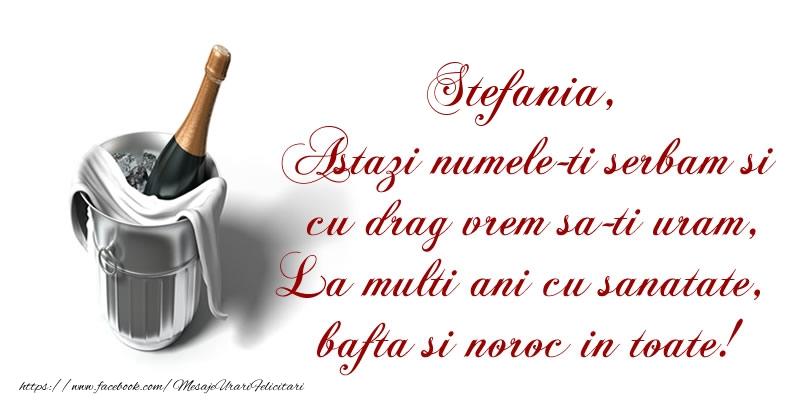 Stefania Astazi numele-ti serbam si cu drag vrem sa-ti uram, La multi ani cu sanatate, bafta si noroc in toate. - Felicitari onomastice cu sampanie