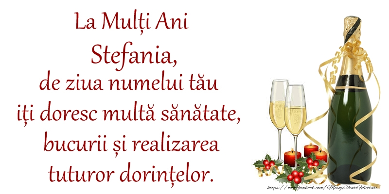 La Mulți Ani Stefania, de ziua numelui tău iți doresc multă sănătate, bucurii și realizarea tuturor dorințelor. - Felicitari onomastice cu sampanie