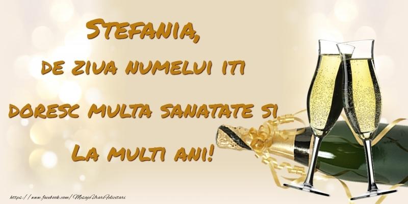 Stefania, de ziua numelui iti doresc multa sanatate si La multi ani! - Felicitari onomastice cu sampanie