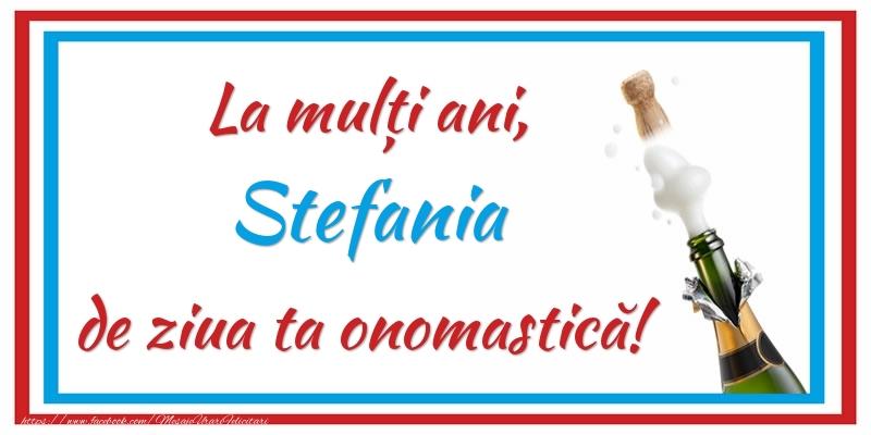 La mulți ani, Stefania de ziua ta onomastică! - Felicitari onomastice cu sampanie