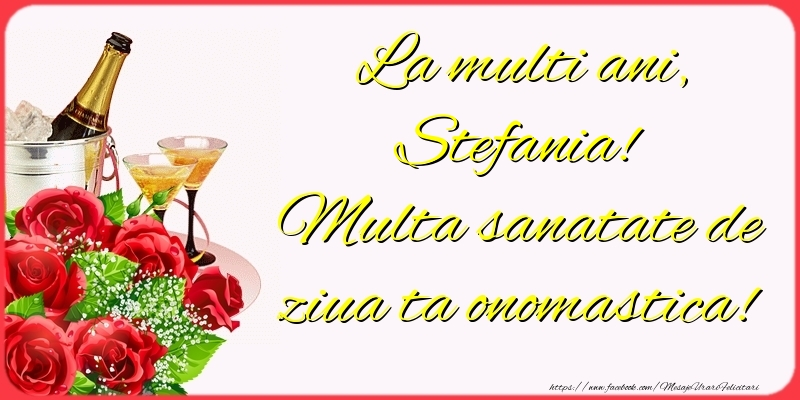 La multi ani, Stefania! Multa sanatate de ziua ta onomastica! - Felicitari onomastice cu sampanie