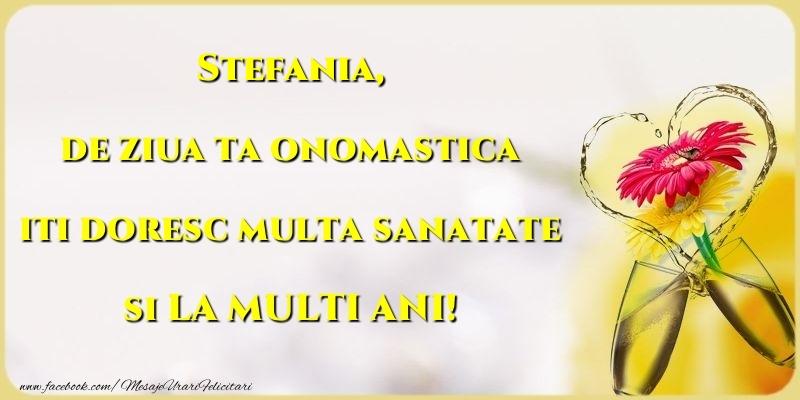 de ziua ta onomastica iti doresc multa sanatate si LA MULTI ANI! Stefania - Felicitari onomastice