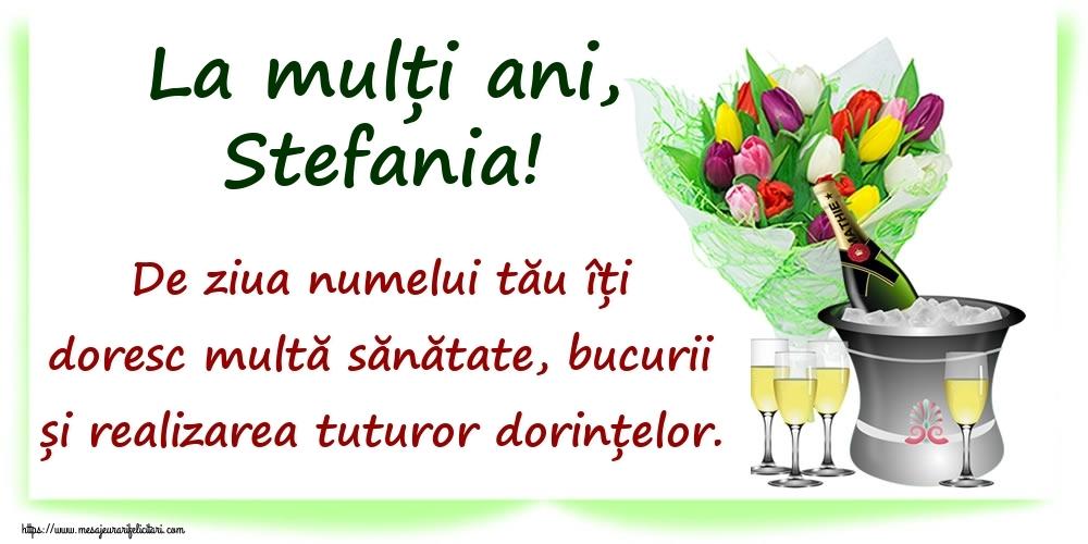 La mulți ani, Stefania! De ziua numelui tău îți doresc multă sănătate, bucurii și realizarea tuturor dorințelor. - Felicitari onomastice